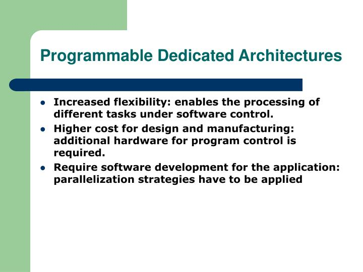 Programmable Dedicated Architectures