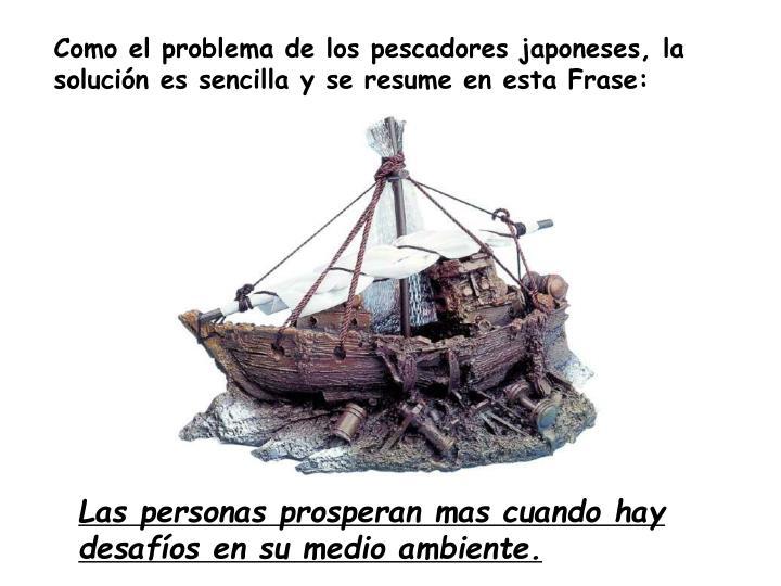 Como el problema de los pescadores japoneses, la solución es sencilla y se resume en esta Frase: