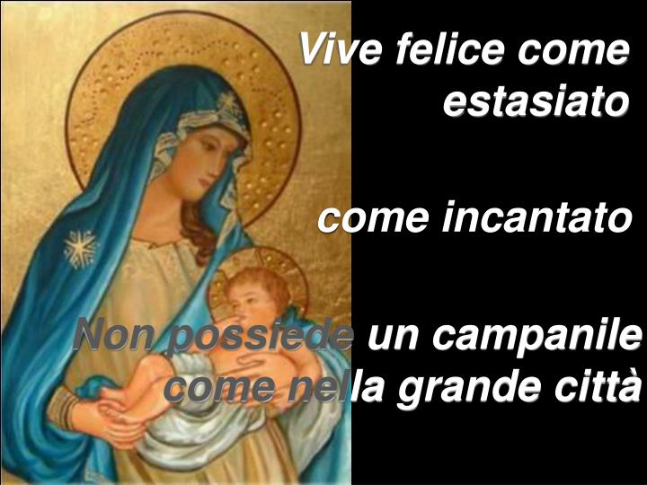 Vive felice come estasiato
