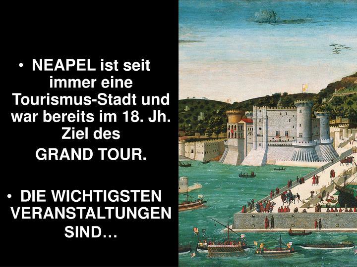 NEAPEL ist seit immer eine Tourismus-Stadt und war bereits im 18. Jh. Ziel des