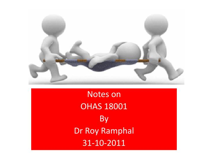 Notes on ohas 18001 by dr roy ramphal 31 10 2011