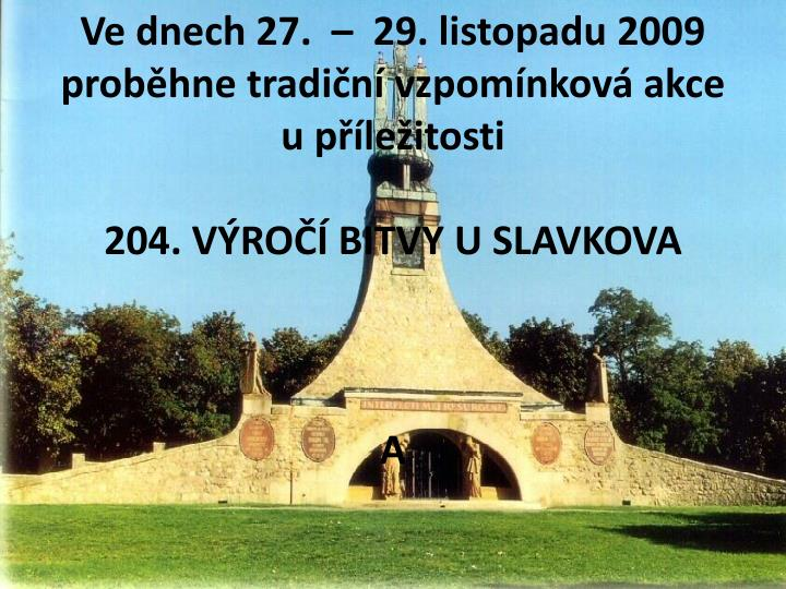 Ve dnech 27.  –  29. listopadu 2009 proběhne tradiční vzpomínková akce