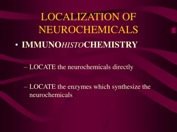 LOCALIZATION OF NEUROCHEMICALS
