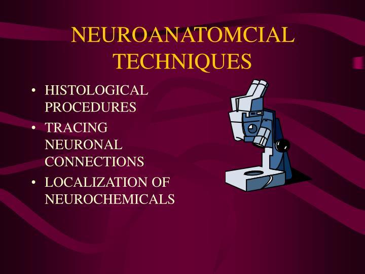 NEUROANATOMCIAL TECHNIQUES