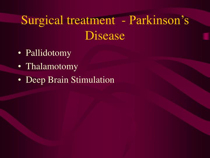 Surgical treatment  - Parkinson's Disease