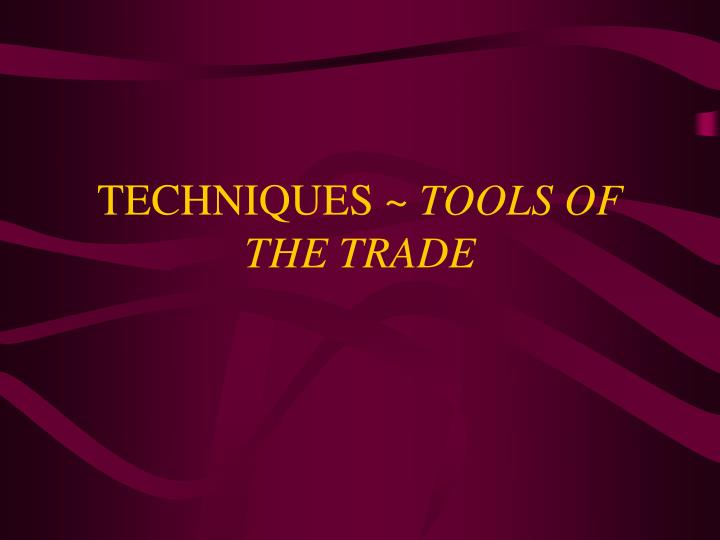 Techniques tools of the trade