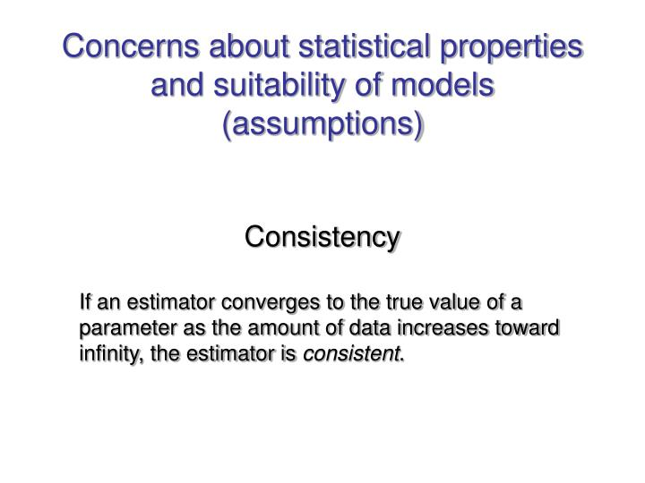Concerns about statistical properties and suitability of models (assumptions)