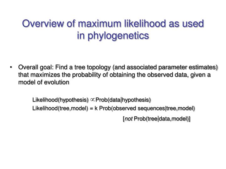 Overview of maximum likelihood as used in phylogenetics
