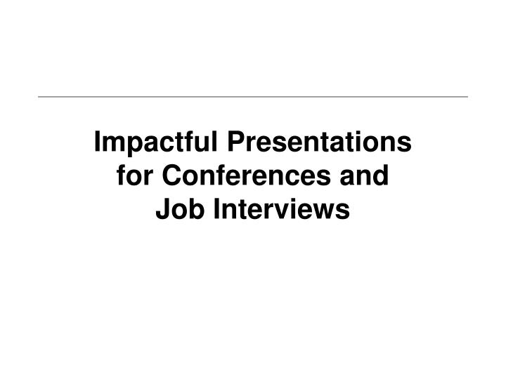 impactful presentations for conferences and job interviews