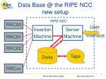 data base @ the ripe ncc new setup
