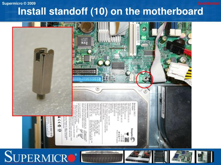 Install standoff (10) on the motherboard
