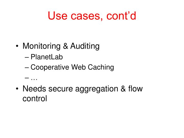 Use cases, cont'd