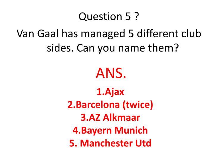 Question 5 ?