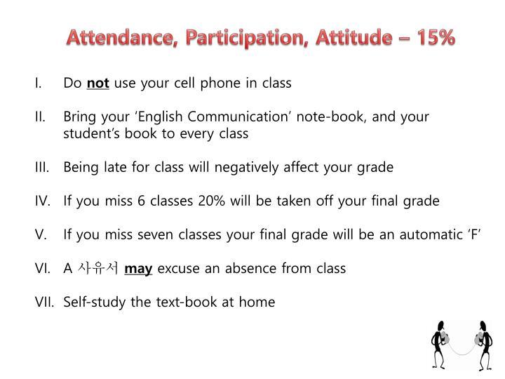 Attendance, Participation, Attitude – 15%