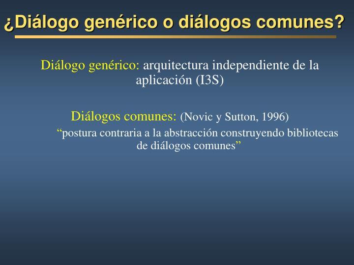 ¿Diálogo genérico o diálogos comunes?