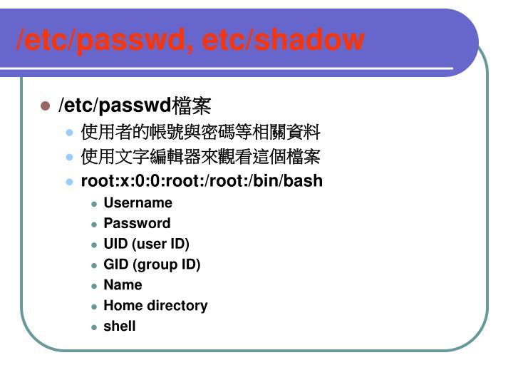 /etc/passwd, etc/shadow