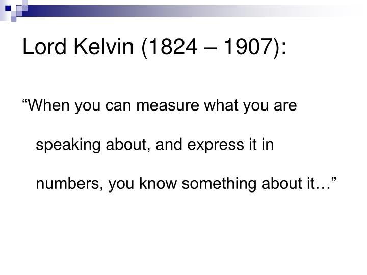 Lord Kelvin (1824 – 1907):