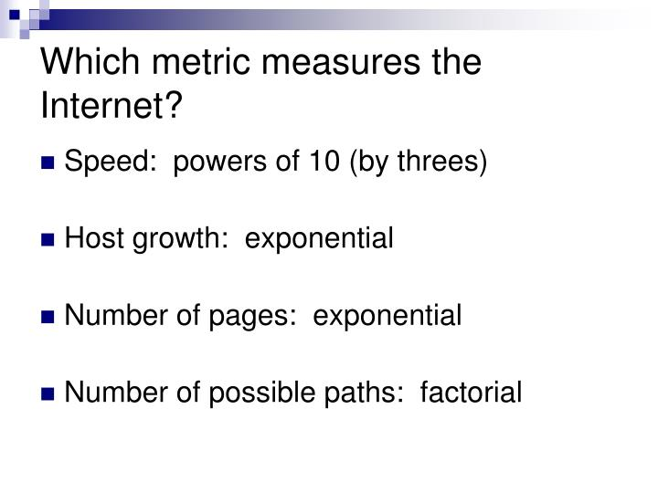 Which metric measures the Internet?