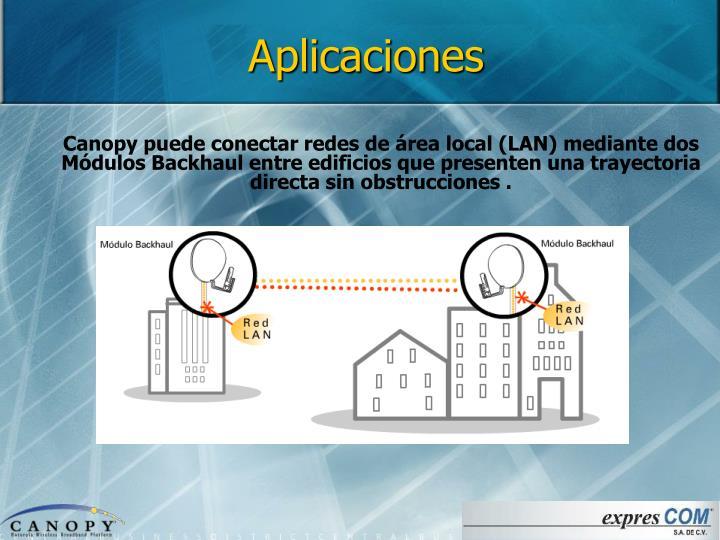 Canopy puede conectar redes de área local (LAN) mediante dos Módulos Backhaul entre edificios que presenten una trayectoria directa sin obstrucciones .