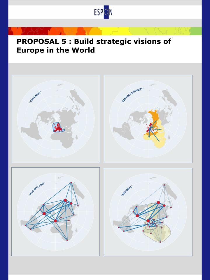 PROPOSAL 5 : Build strategic visions of Europe in the World
