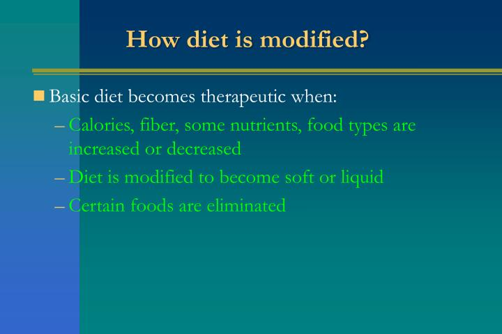 How diet is modified?