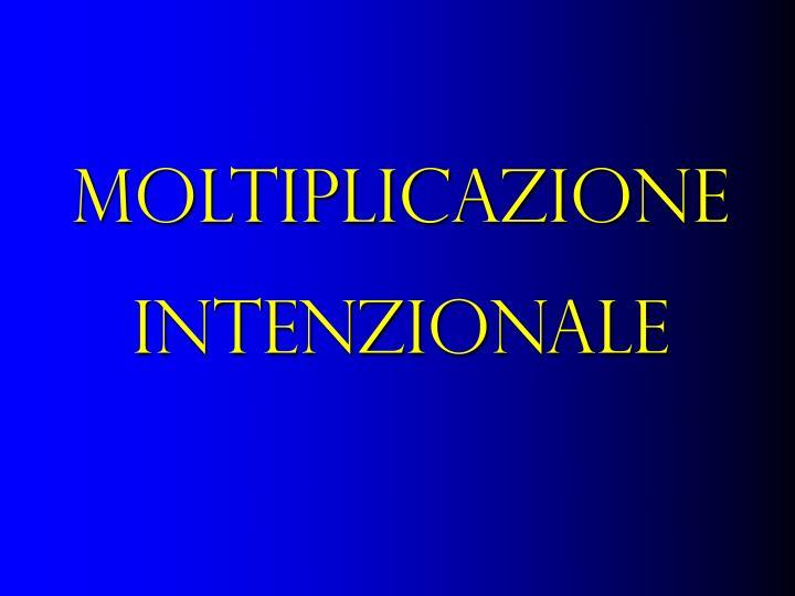 MOLTIPLICAZIONE INTENZIONALE