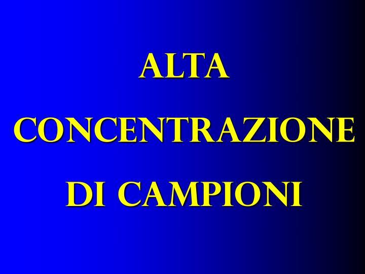 ALTA CONCENTRAZIONE DI CAMPIONI