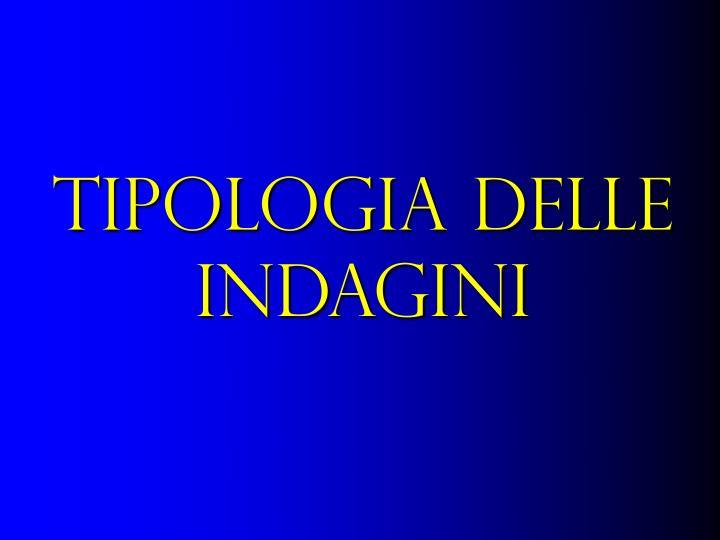 TIPOLOGIA DELLE INDAGINI