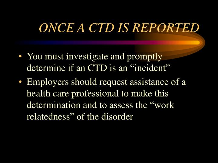 ONCE A CTD IS REPORTED