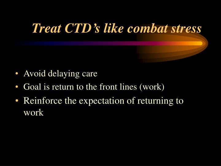 Treat CTD's like combat stress
