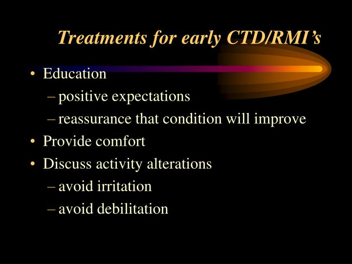 Treatments for early CTD/RMI's