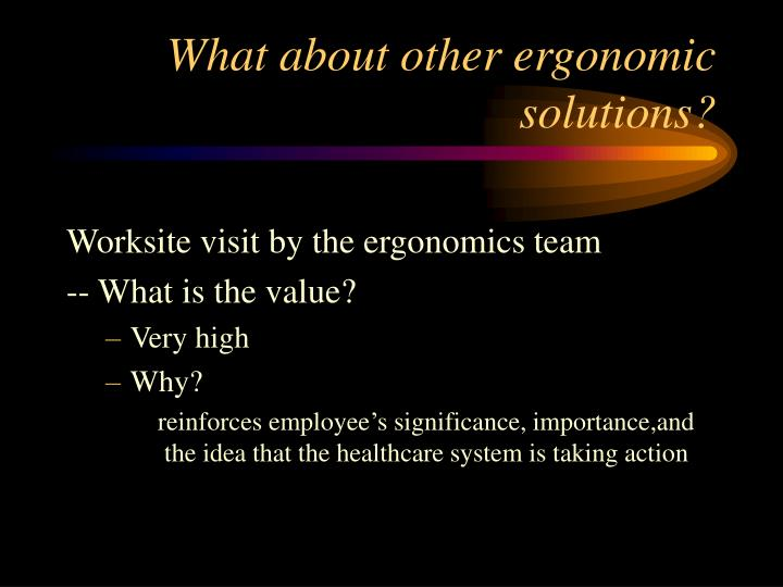 What about other ergonomic solutions?