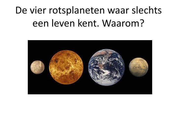 De vier rotsplaneten waar slechts een leven kent. Waarom?