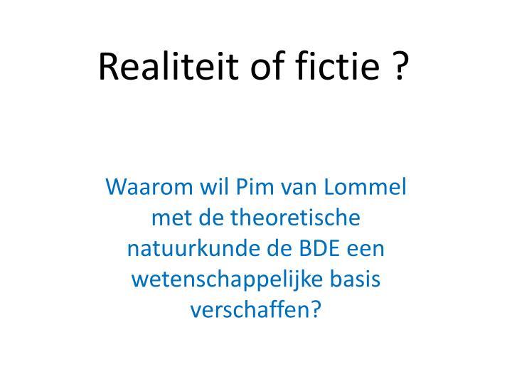 Realiteit of fictie ?
