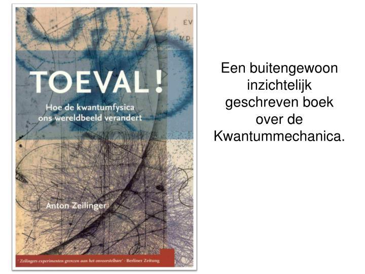 Een buitengewoon inzichtelijk geschreven boek over de Kwantummechanica.