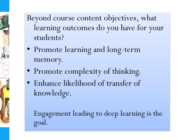 Beyond course content objectives, what learning outcomes do you have for your students?
