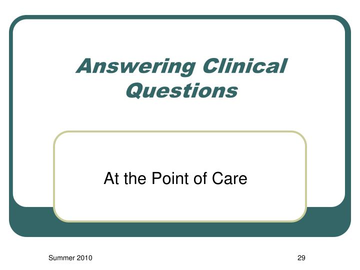 Answering Clinical Questions
