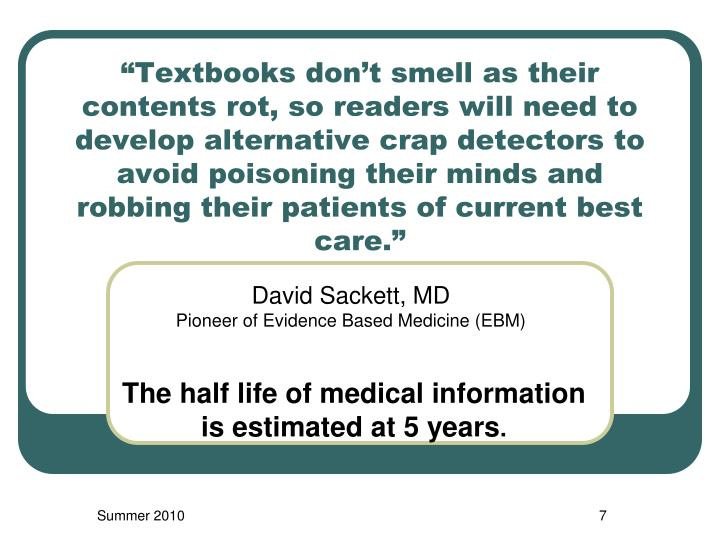 """Textbooks don't smell as their contents rot, so readers will need to develop alternative crap detectors to avoid poisoning their minds and robbing their patients of current best care."""