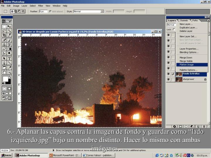 """6.- Aplanar las capas contra la imagen de fondo y guardar como """"lado izquierdo.jpg"""" bajo un nombre distinto. Hacer lo mismo con ambas imágenes."""