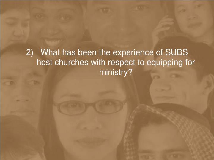 2)   What has been the experience of SUBS host churches with respect to equipping for ministry?