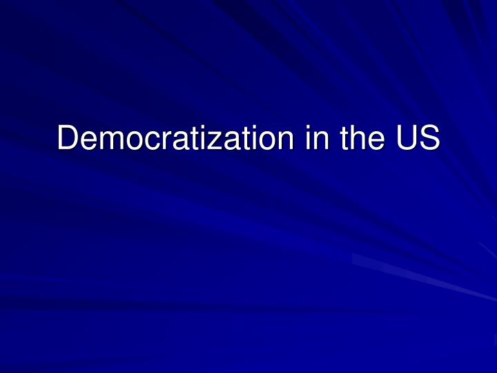 Democratization in the us