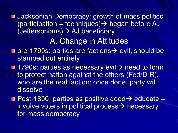 Jacksonian Democracy: growth of mass politics (participation + techniques)