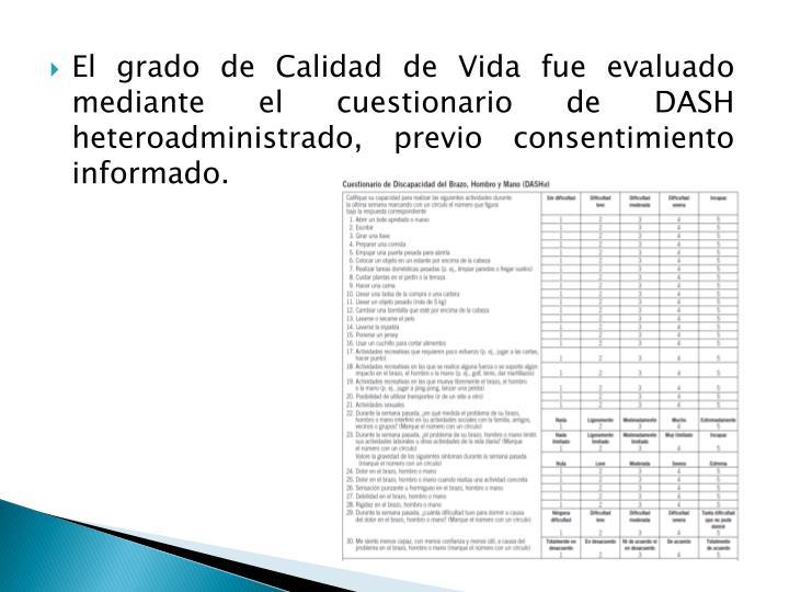 El grado de Calidad de Vida fue evaluado mediante el cuestionario de DASH heteroadministrado, previo consentimiento informado.