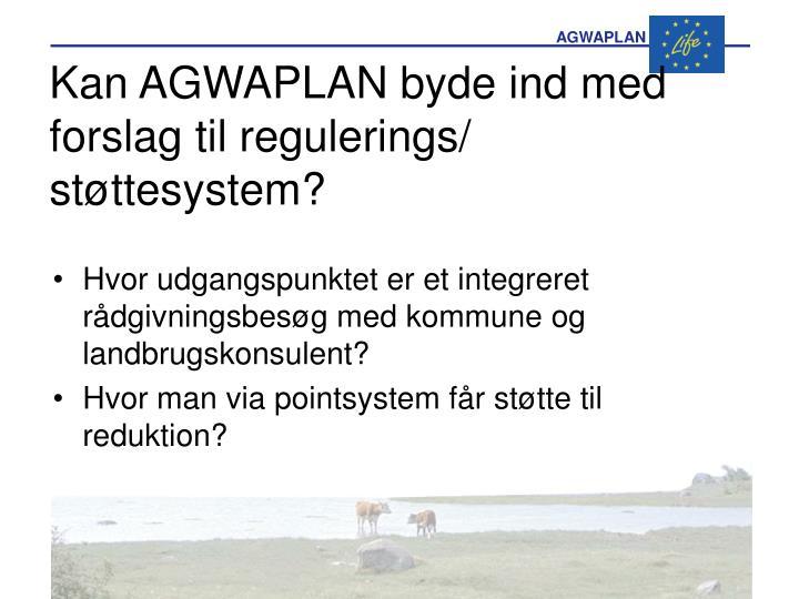 Kan AGWAPLAN byde ind med forslag til regulerings/ støttesystem?
