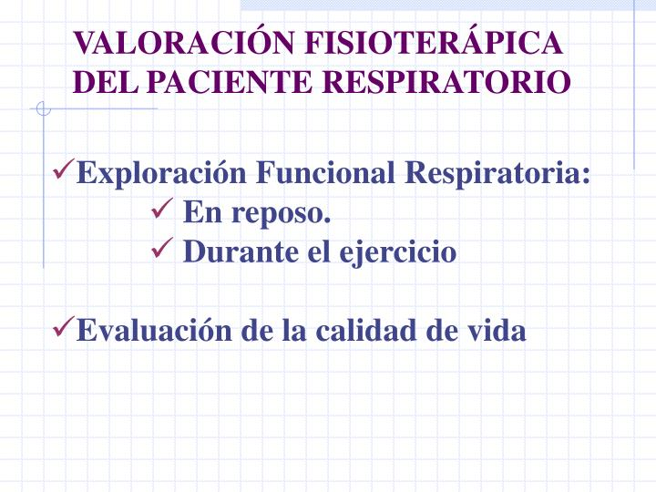 VALORACIÓN FISIOTERÁPICA DEL PACIENTE RESPIRATORIO