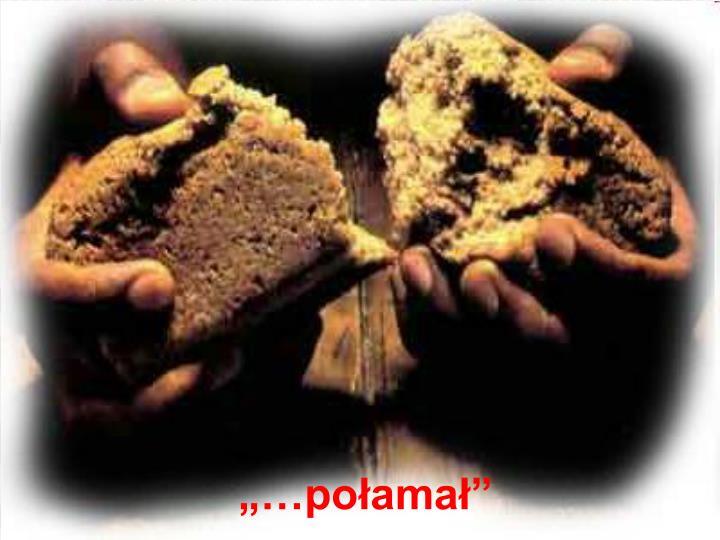 """Jezus skruszył chleb. Moje serce potrzebuje skruszenia, oczyszczenia: """"Tak mnie skrusz, tak mnie złam, tak mnie wypal Panie""""."""