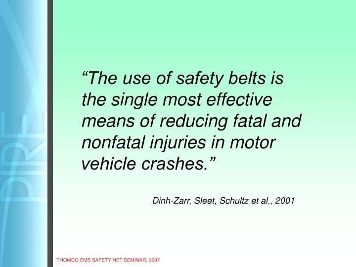 """The use of safety belts is the single most effective means of reducing fatal and nonfatal injuries in motor vehicle crashes."""
