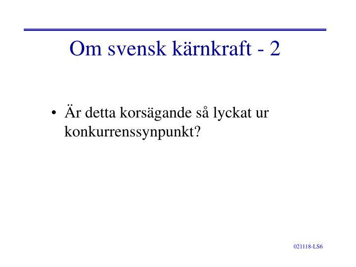 Om svensk kärnkraft - 2