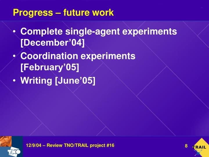Progress – future work