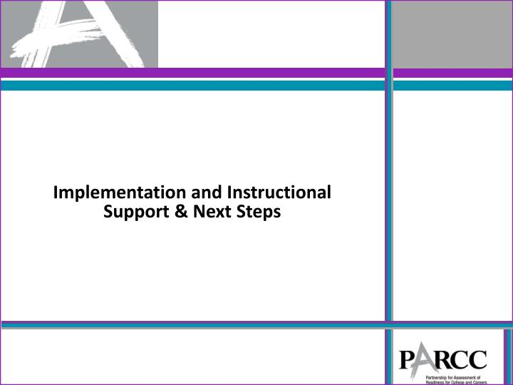 Implementation and Instructional Support & Next Steps